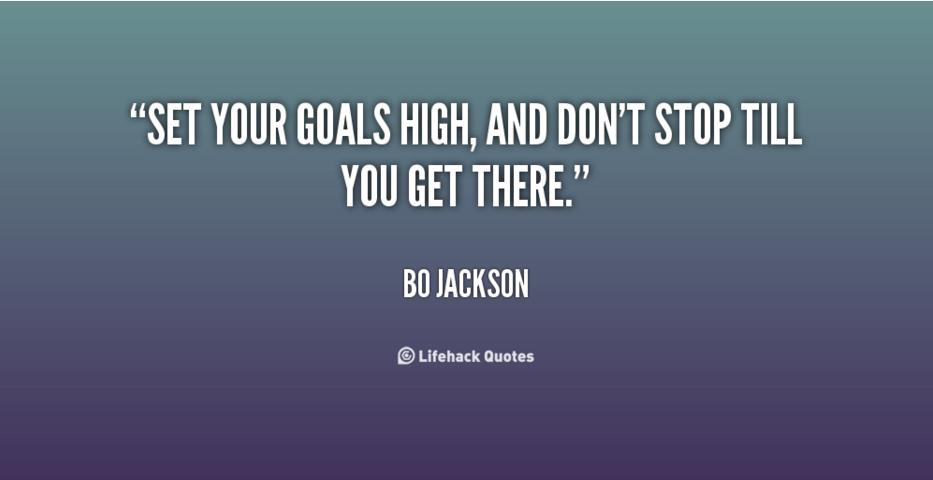 """Set your goals..."" Bo Jackson"