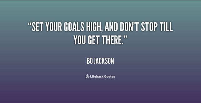 """Set your goals..."" Bo Jackson"